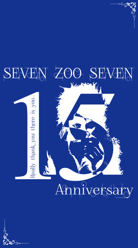 7zoo7 15th Anniversary ~Happy Birthday 1